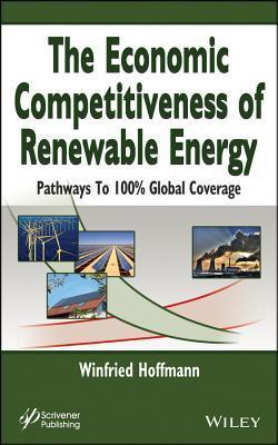 The Economic Competitiveness of Renewable Energy: Pathways to 100% Global Coverage Winfried Hoffmann
