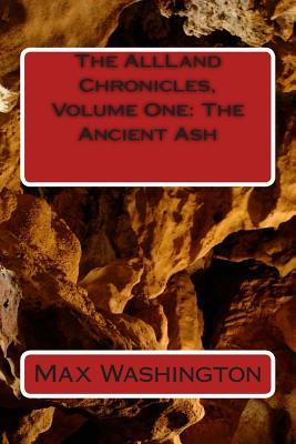 The Allland Chronicles, Volume One: The Ancient Ash Max Washington