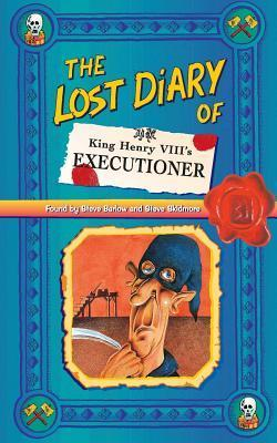 The Lost Diary Of King Henry VIIIs Executioner  by  Steve Barlow