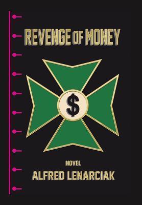 Revenge of Money  by  Alfred Lenarciak