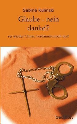 Glaube - Nein Danke!?  by  Sabine Kulinski