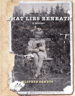 What Lies Beneath: A Memoir Elspeth Sandys