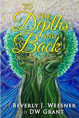 To the Depths and Back  by  Mrs Beverly J Weesner