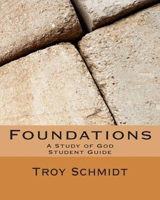 Foundations: A Study of God: Student Edition  by  Troy Schmidt