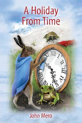 A Holiday from Time  by  John Mero