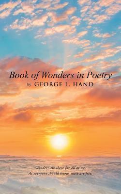 Book of Wonders in Poetry  by  George L Hand