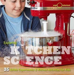 Kitchen Science (Exploratorium): 40+ Delicious Discoveries The Exploratorium