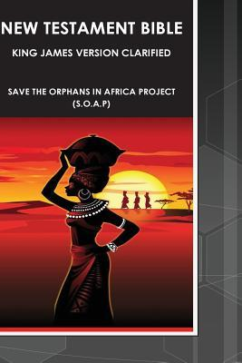 New Testament Bible - King James Version Clarified: Save the Orphans in Africa Project  by  Steve Joel Moffett Sr.