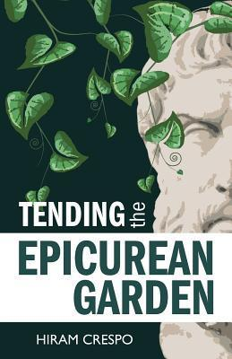 Tending the Epicurean Garden Hiram Crespo