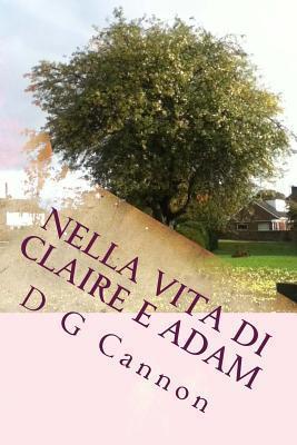 Nella Vita Di Claire E Adam  by  D G Cannon