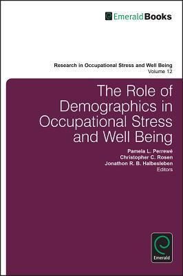 The Role of Demographics in Occupational Stress and Well Being Pamela L Perrew