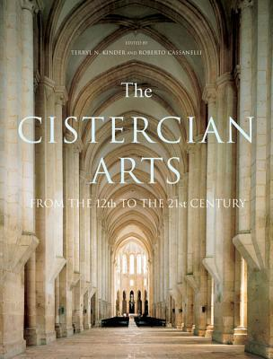 The Cistercian Arts: From the 12th to the 21st Century Terryl N Kinder