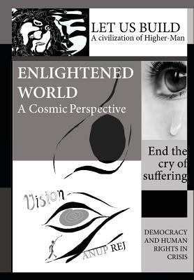 Vision of an Enlightened World: A Cosmic Perspective  by  Anup Rej