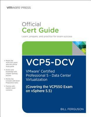 Vcp5-DCV Official Certification Guide (Covering the Vcp550 Exam): Vmware Certified Professional 5 - Data Center Virtualization  by  Bill Ferguson