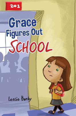 Grace Figures Out School  by  Leslie Burby