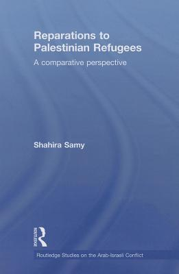 Reparations to Palestinian Refugees: A Comparative Perspective Shahira Samy