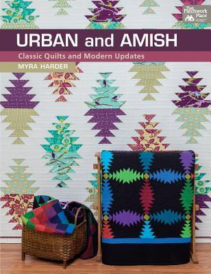 Urban and Amish: Classic Quilts and Modern Updates Myra Harder