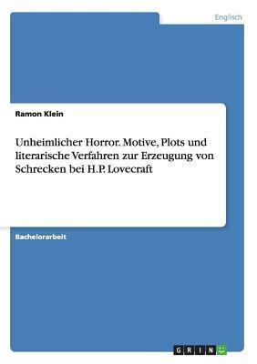 Unheimlicher Horror. Motive, Plots Und Literarische Verfahren Zur Erzeugung Von Schrecken Bei H.P. Lovecraft  by  Ramon Klein