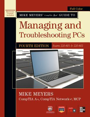 Mike Meyers Comptia A+ Guide to Managing and Troubleshootingmike Meyers Comptia A+ Guide to Managing and Troubleshooting PCs, 4th Edition (Exams 220-801 & 220-802) PCs, 4th Edition (Exams 220-801 & 220-802)  by  Michael Meyers