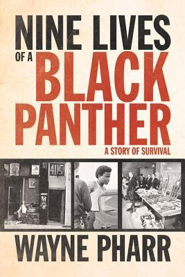 Nine Lives of a Black Panther: A Story of Survival  by  Wayne Pharr