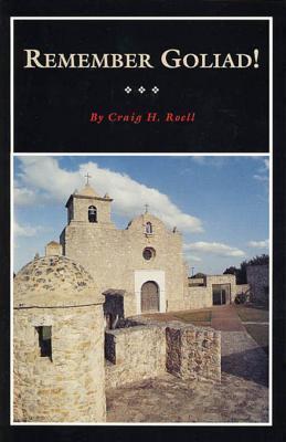 Remember Goliad!: A History of La Bahia Craig H. Roell