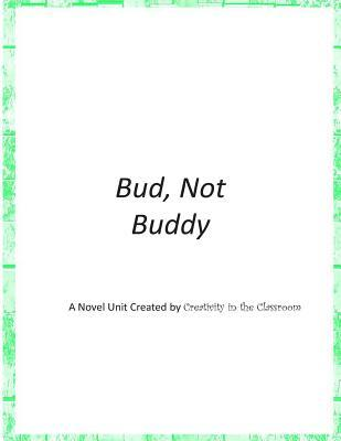 Bud, Not Buddy: A Novel Unit Created Creativity in the Classroom by Creativity in the Classroom