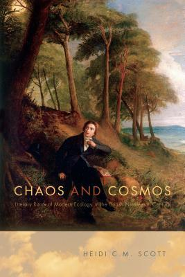 Chaos and Cosmos: Literary Roots of Modern Ecology in the British Nineteenth Century  by  Heidi C M Scott