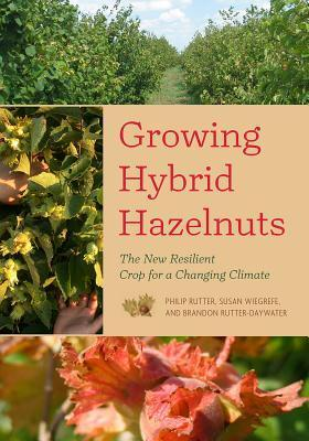 Growing Hybrid Hazelnuts: The New Resilient Crop for a Changing Climate Philip Rutter