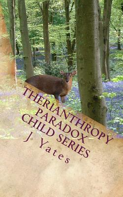 Therianthropy (Paradox Child, #2) J. Yates