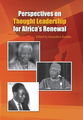 Perspectives on Thought Leadership for Africas Renewal Kwandiwe Kondlo