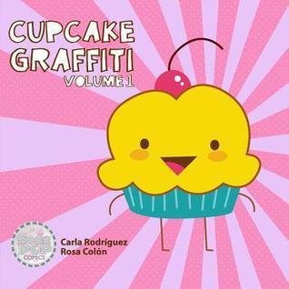 Cupcake Graffiti: Volume One  by  Carla Rodriguez