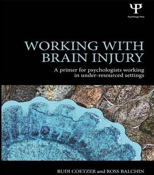Working with Brain Injury in Under-Resourced Settings: A Primer for Psychologists Working in Under-Resourced Settings  by  Rudi Coetzer