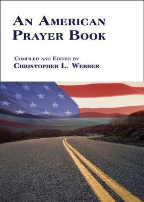 An American Prayer Book  by  Christopher L. Webber