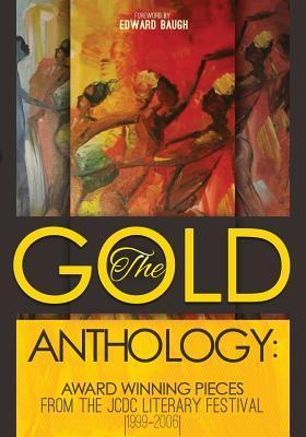The Gold Anthology: Award Winning Pieces from the Jcdc Literary Festival 1999-2006 Rudolph Wallace