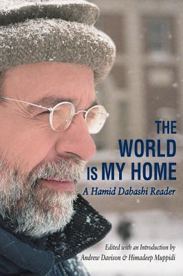 The World Is My Home: A Hamid Dabashi Reader  by  Hamid Dabashi