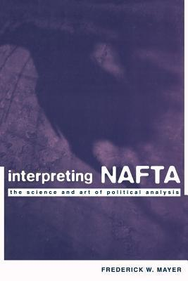 Interpreting NAFTA: The Science and Art of Political Analysis Frederick W. Mayer