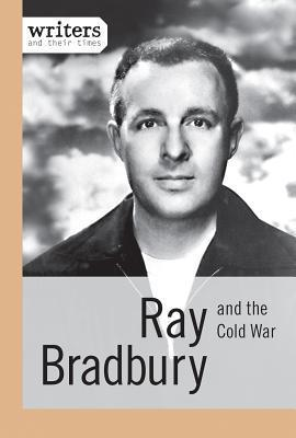 Ray Bradbury and the Cold War  by  Joseph Kampff