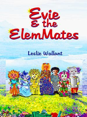 Evie & the Elemmates  by  Leslie A Wallant