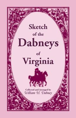 Sketch of the Dabneys of Virginia, with Some of Their Family Records  by  William H Dabney