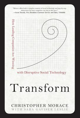 Transform: How Leading Companies Are Winning with Disruptive Social Technology: How Leading Companies Are Winning with Disruptive Social Technology Digital Audio Christopher Morace