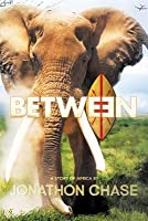 Between: A Story of Africa  by  Jonathon Chase