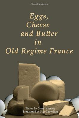 Eggs, Cheese and Butter in Old Regime France  by  Pierre Jean-Baptiste Le Grand dAussy