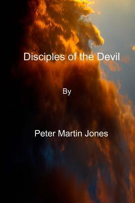 Disciples of the Devil  by  MR Peter Martin Jones