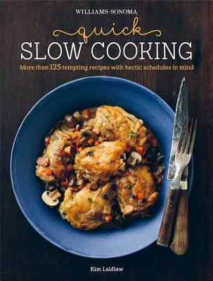 Quick Slow Cooking (Williams-Sonoma) Kim Laidlaw