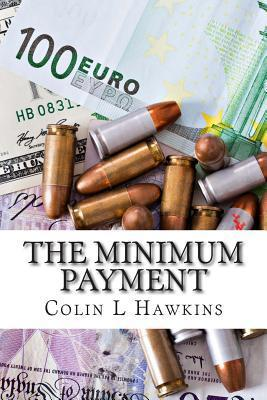 The Minimum Payment  by  Colin L. Hawkins