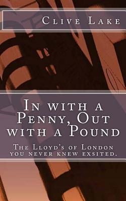 In with a Penny, Out with a Pound: The Lloyds of London You Never Knew Existed.  by  Clive Lake