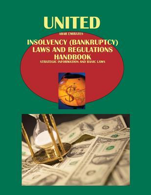 Uae Insolvency (Bankruptcy) Laws and Regulations Handbook - Strategic Information and Basic Laws  by  I Ibpus Com