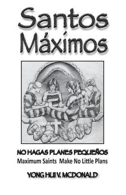 Santos Maximos: Make No Little Plans  by  Yong Hui V McDonald