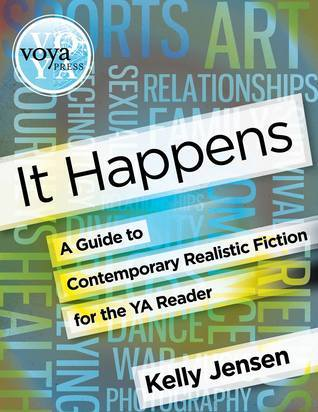 It Happens: A  Guide to Contemporary Realistic Fiction for the YA Reader  by  Kelly  Jensen