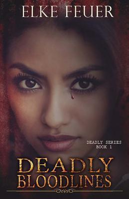 Deadly Bloodlines  by  Elke Feuer